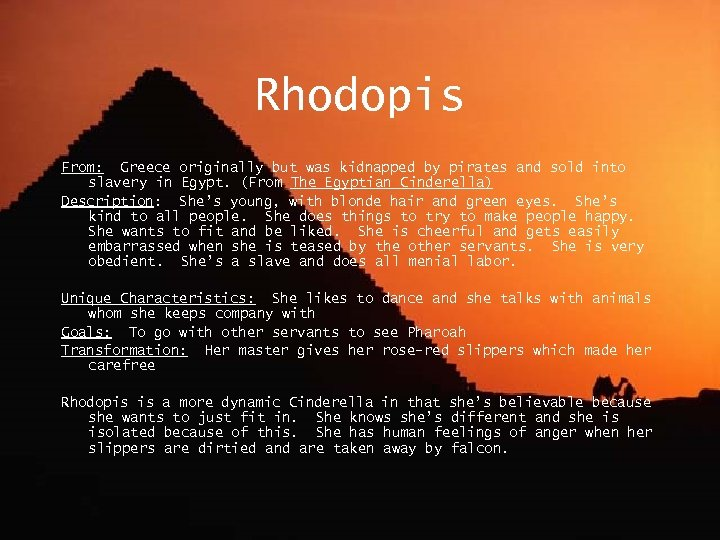 Rhodopis From: Greece originally but was kidnapped by pirates and sold into slavery in