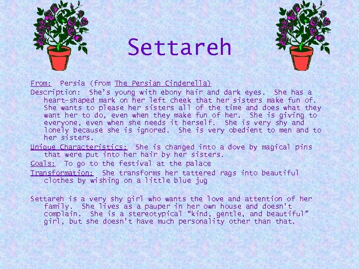 Settareh From: Persia (from The Persian Cinderella) Description: She's young with ebony hair and