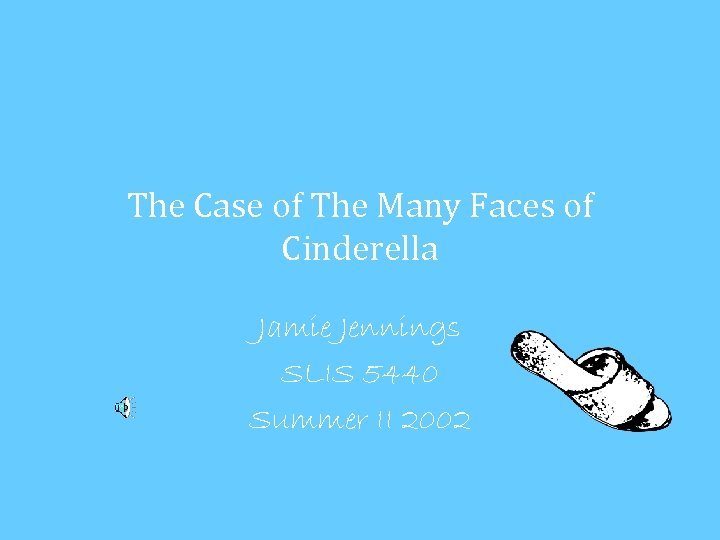 The Case of The Many Faces of Cinderella Jamie Jennings SLIS 5440 Summer II