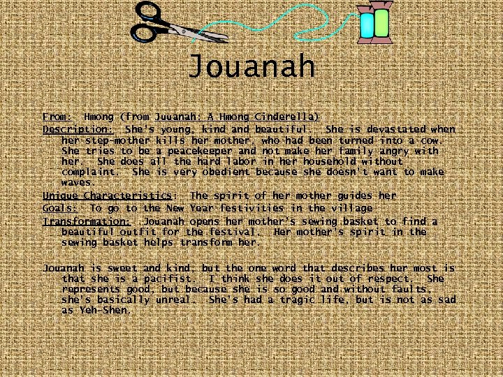 Jouanah From: Hmong (from Juuanah: A Hmong Cinderella) Description: She's young, kind and beautiful.