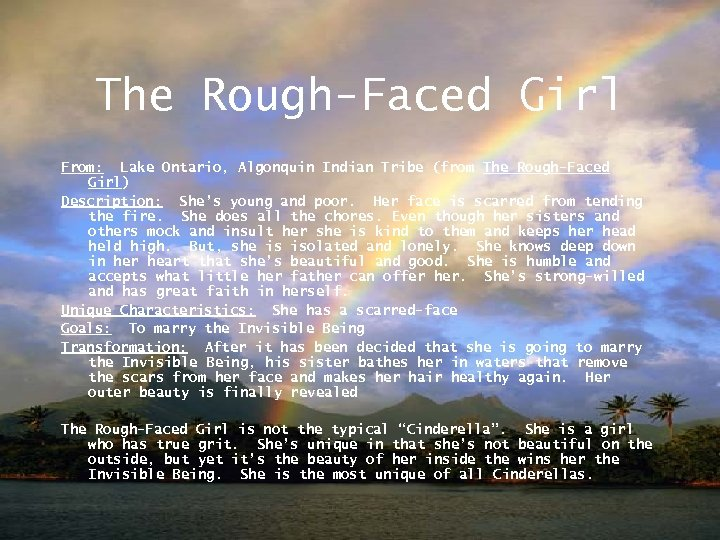 The Rough-Faced Girl From: Lake Ontario, Algonquin Indian Tribe (from The Rough-Faced Girl) Description: