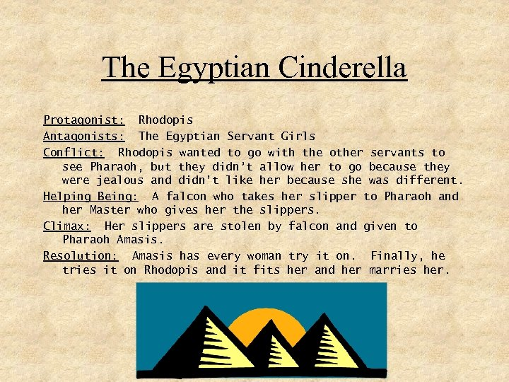 The Egyptian Cinderella Protagonist: Rhodopis Antagonists: The Egyptian Servant Girls Conflict: Rhodopis wanted to