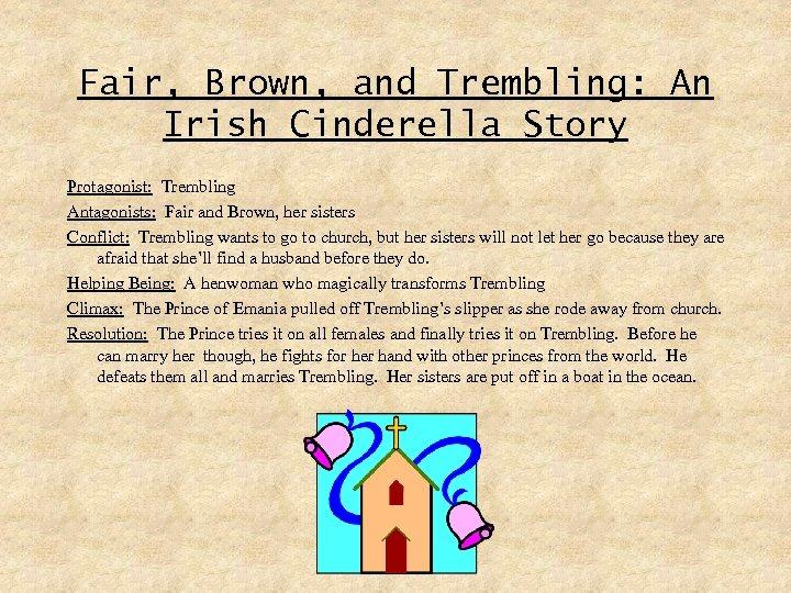 Fair, Brown, and Trembling: An Irish Cinderella Story Protagonist: Trembling Antagonists: Fair and Brown,