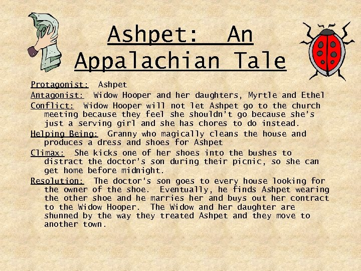 Ashpet: An Appalachian Tale Protagonist: Ashpet Antagonist: Widow Hooper and her daughters, Myrtle and