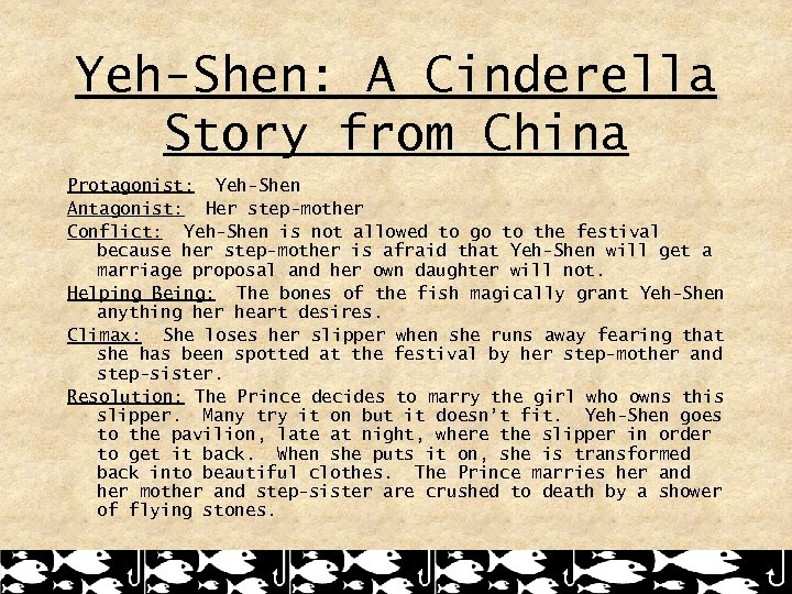 Yeh-Shen: A Cinderella Story from China Protagonist: Yeh-Shen Antagonist: Her step-mother Conflict: Yeh-Shen is