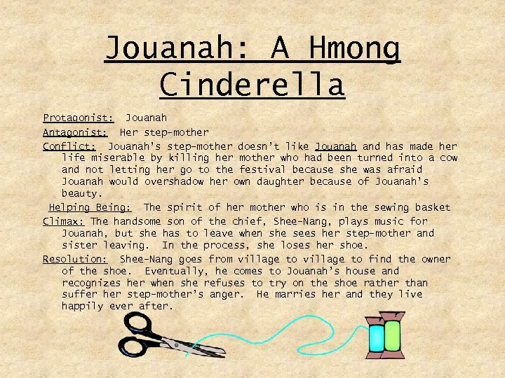 Jouanah: A Hmong Cinderella Protagonist: Jouanah Antagonist: Her step-mother Conflict: Jouanah's step-mother doesn't like