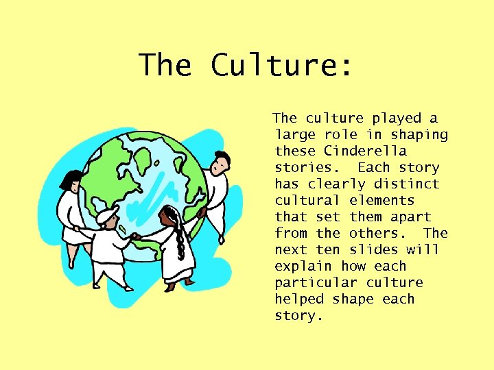 The Culture: The culture played a large role in shaping these Cinderella stories. Each