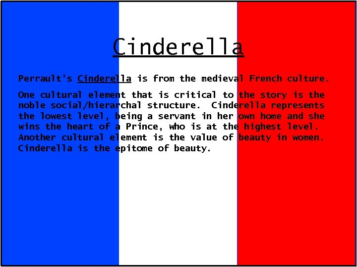 Cinderella Perrault's Cinderella is from the medieval French culture. One cultural element that is