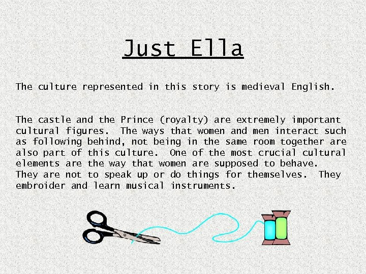 Just Ella The culture represented in this story is medieval English. The castle and