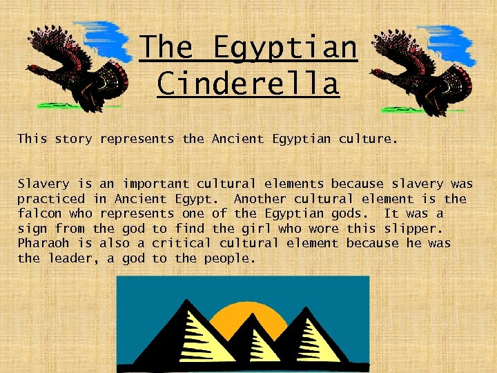 The Egyptian Cinderella This story represents the Ancient Egyptian culture. Slavery is an important