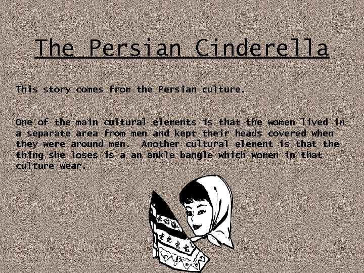 The Persian Cinderella This story comes from the Persian culture. One of the main