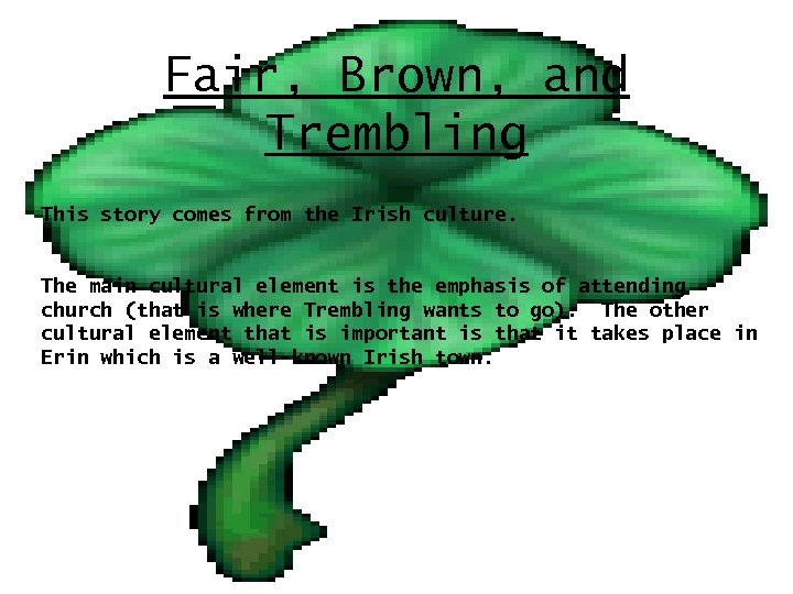 Fair, Brown, and Trembling This story comes from the Irish culture. The main cultural