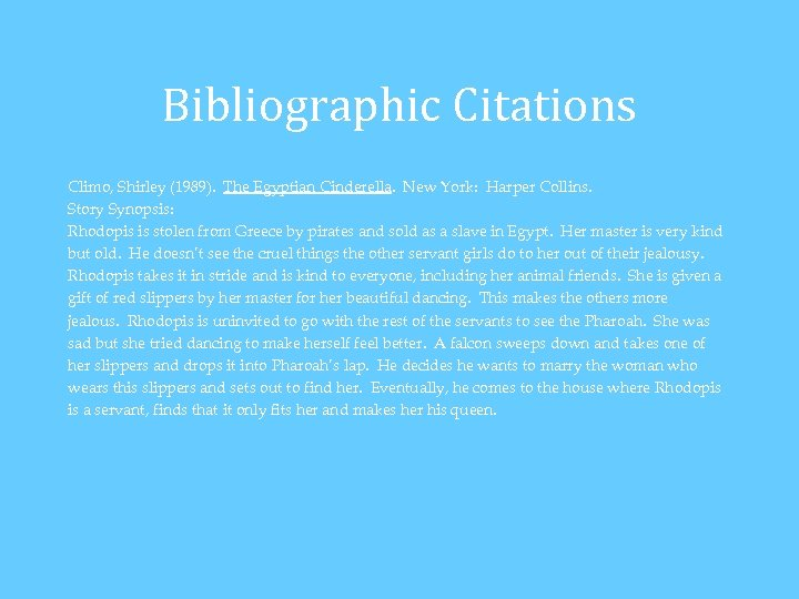 Bibliographic Citations Climo, Shirley (1989). The Egyptian Cinderella. New York: Harper Collins. Story Synopsis: