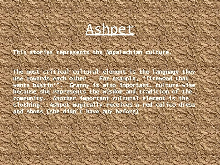 Ashpet This stories represents the Appalachian culture. The most critical cultural element is the