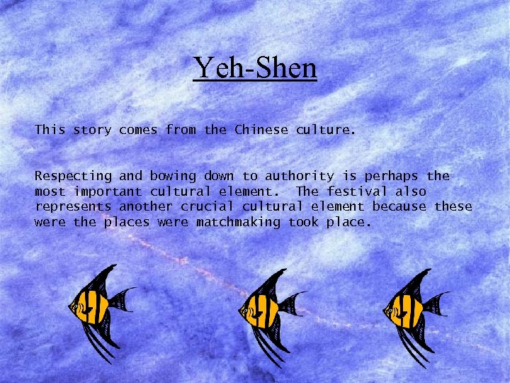 Yeh-Shen This story comes from the Chinese culture. Respecting and bowing down to authority