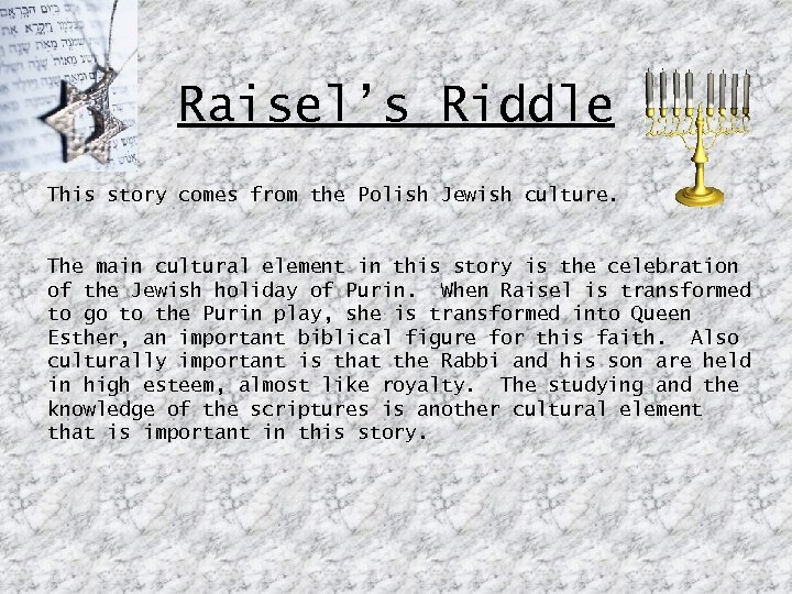Raisel's Riddle This story comes from the Polish Jewish culture. The main cultural element