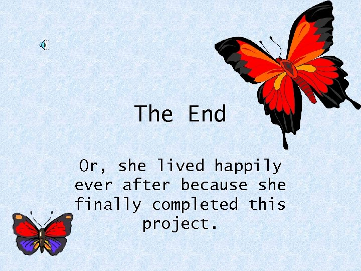 The End Or, she lived happily ever after because she finally completed this project.