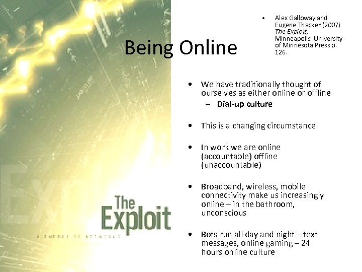 • Being Online Alex Galloway and Eugene Thacker (2007) The Exploit, Minneapolis: University