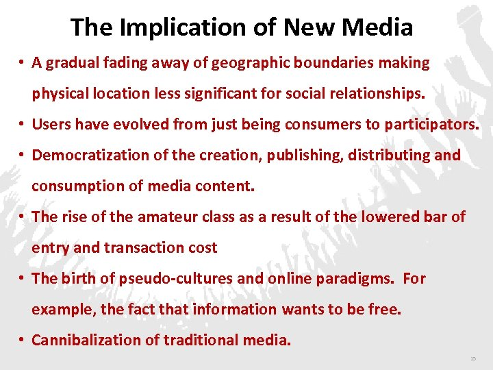 The Implication of New Media • A gradual fading away of geographic boundaries making