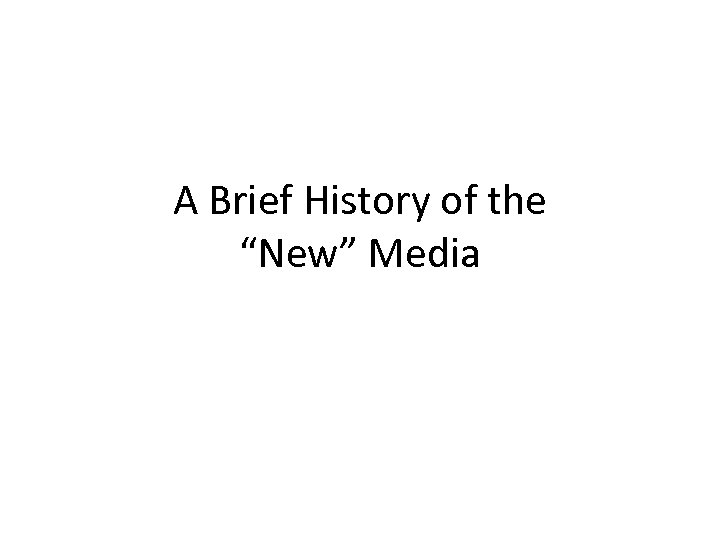 """A Brief History of the """"New"""" Media"""