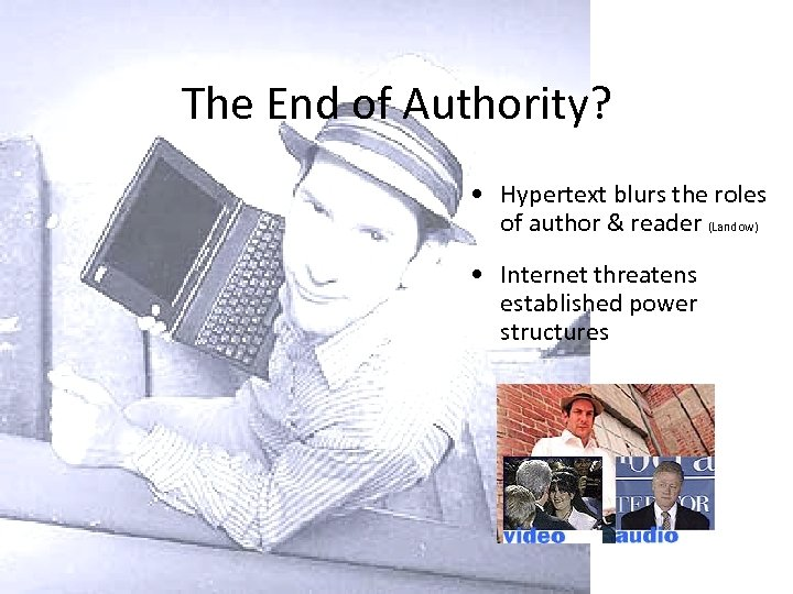 The End of Authority? • Hypertext blurs the roles of author & reader (Landow)