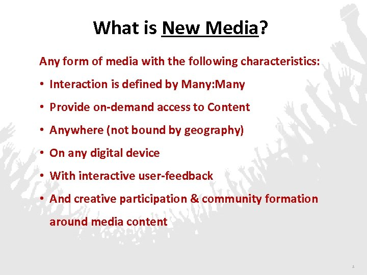 What is New Media? Any form of media with the following characteristics: • Interaction