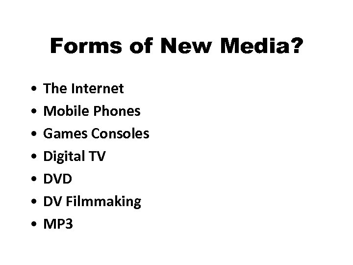 Forms of New Media? • • The Internet Mobile Phones Games Consoles Digital TV