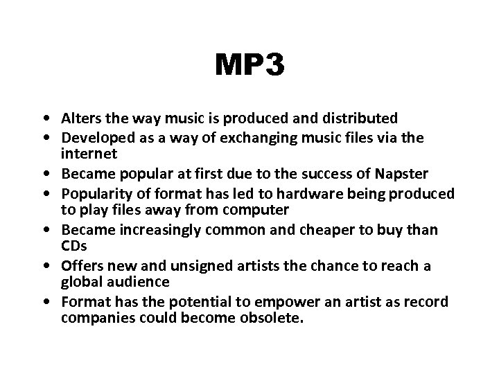 MP 3 • Alters the way music is produced and distributed • Developed as