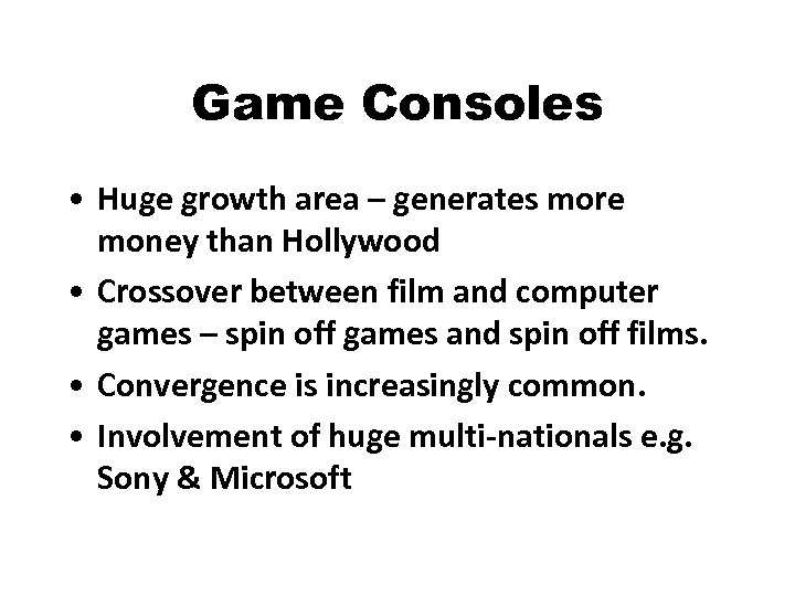 Game Consoles • Huge growth area – generates more money than Hollywood • Crossover