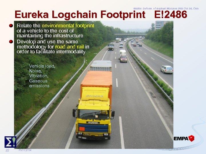 NABin: Deform. of Asphalt Mixtures 26 th Oct 04, Oslo Eureka Logchain Footprint E!2486
