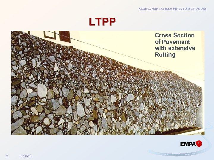 NABin: Deform. of Asphalt Mixtures 26 th Oct 04, Oslo LTPP Cross Section of