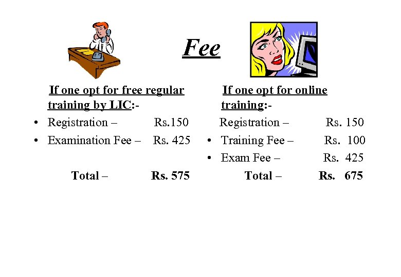 Fee If one opt for free regular training by LIC: • Registration – Rs.