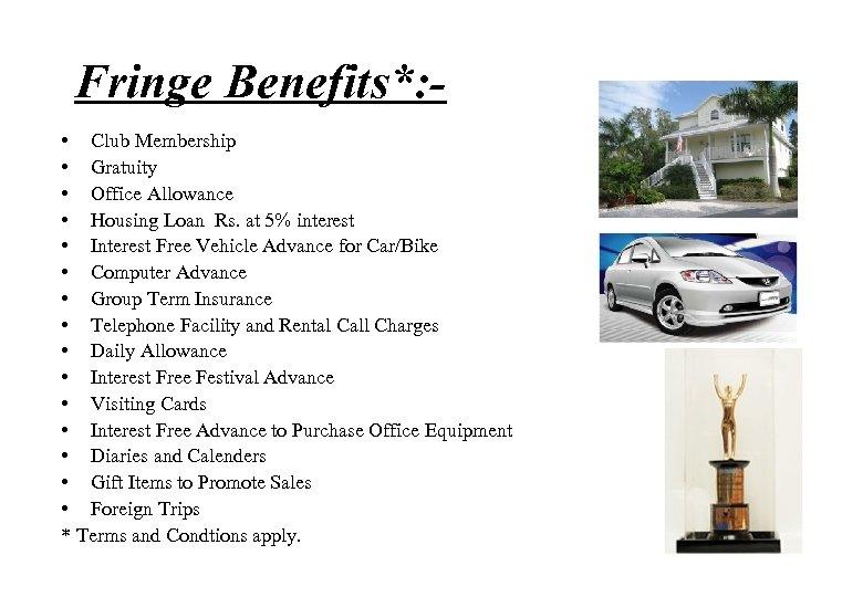 Fringe Benefits*: • Club Membership • Gratuity • Office Allowance • Housing Loan Rs.