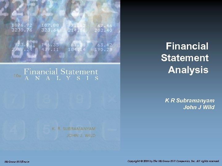 Financial Statement Analysis K R Subramanyam John J Wild Mc. Graw-Hill/Irwin Copyright © 2009