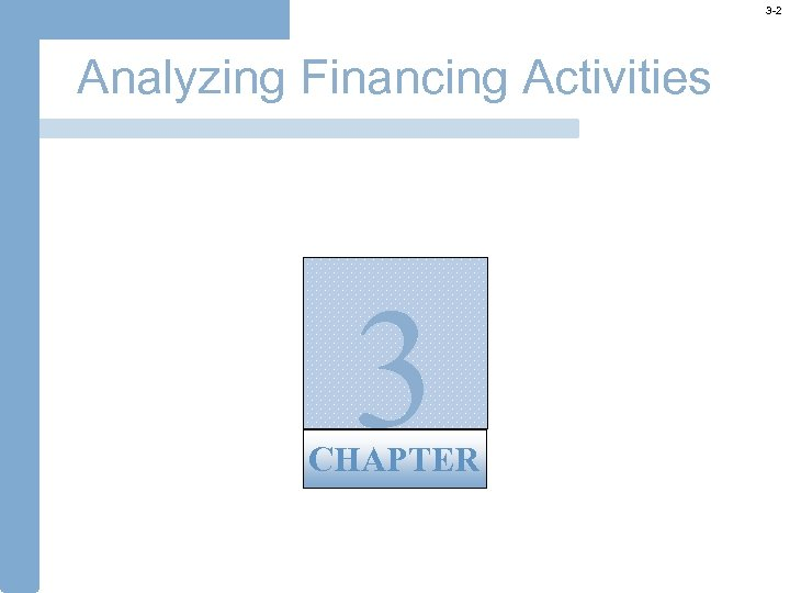 3 -2 Analyzing Financing Activities 3 CHAPTER