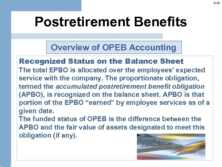 3 -23 Postretirement Benefits Overview of OPEB Accounting Recognized Status on the Balance Sheet