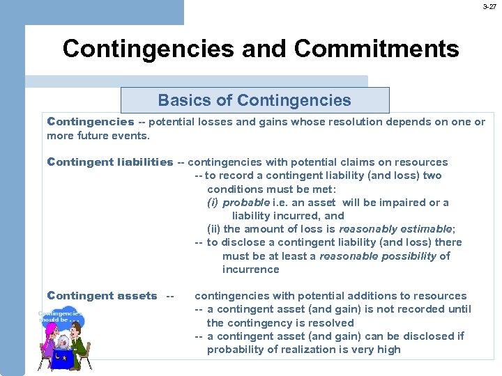 3 -27 Contingencies and Commitments Basics of Contingencies -- potential losses and gains whose