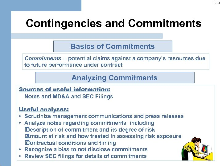 3 -29 Contingencies and Commitments Basics of Commitments -- potential claims against a company's