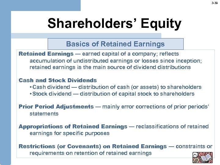 3 -39 Shareholders' Equity Basics of Retained Earnings — earned capital of a company;