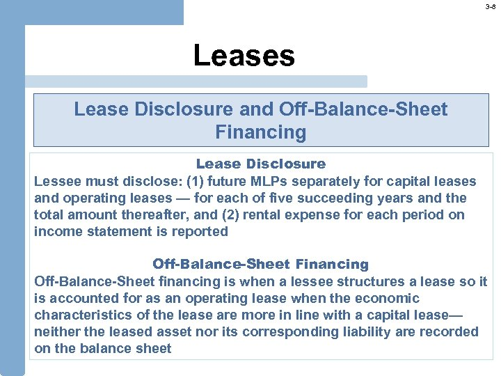 3 -8 Leases Lease Disclosure and Off-Balance-Sheet Financing Lease Disclosure Lessee must disclose: (1)