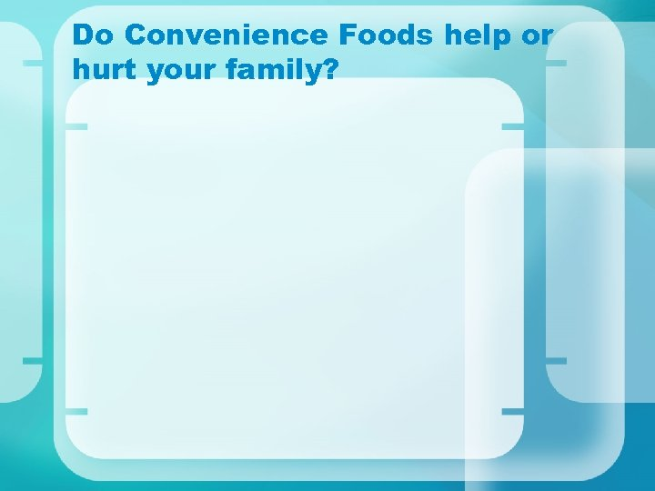 Do Convenience Foods help or hurt your family?