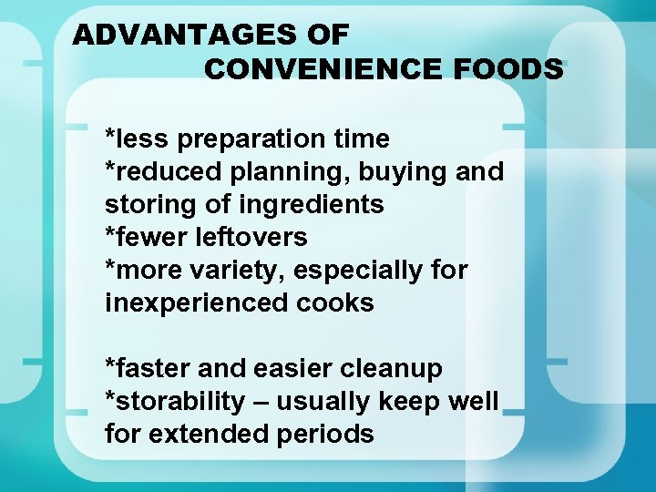 ADVANTAGES OF CONVENIENCE FOODS *less preparation time *reduced planning, buying and storing of ingredients