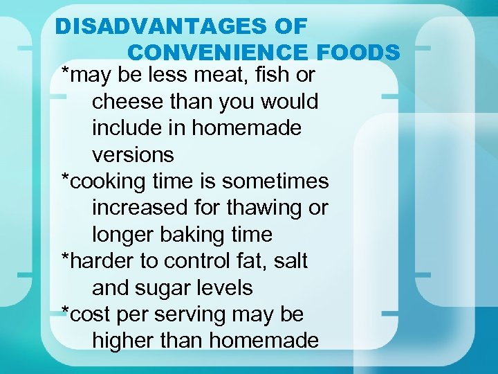 DISADVANTAGES OF CONVENIENCE FOODS *may be less meat, fish or cheese than you would