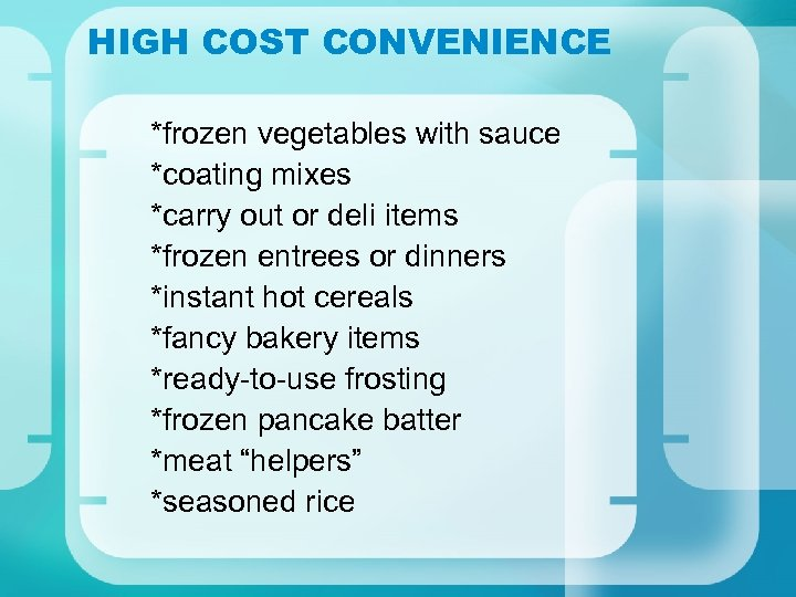 HIGH COST CONVENIENCE *frozen vegetables with sauce *coating mixes *carry out or deli items