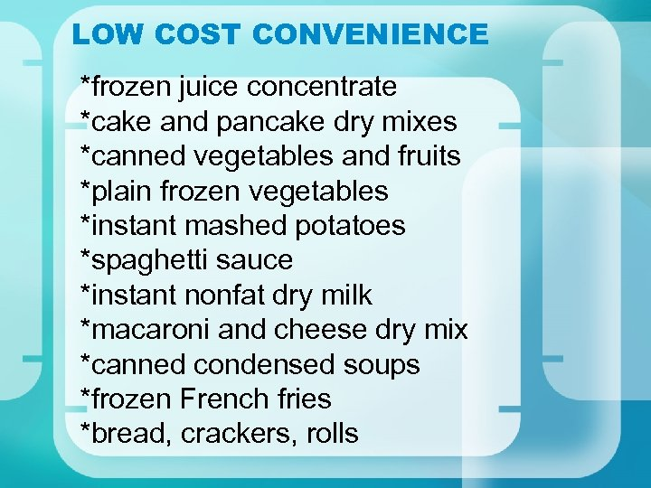 LOW COST CONVENIENCE *frozen juice concentrate *cake and pancake dry mixes *canned vegetables and