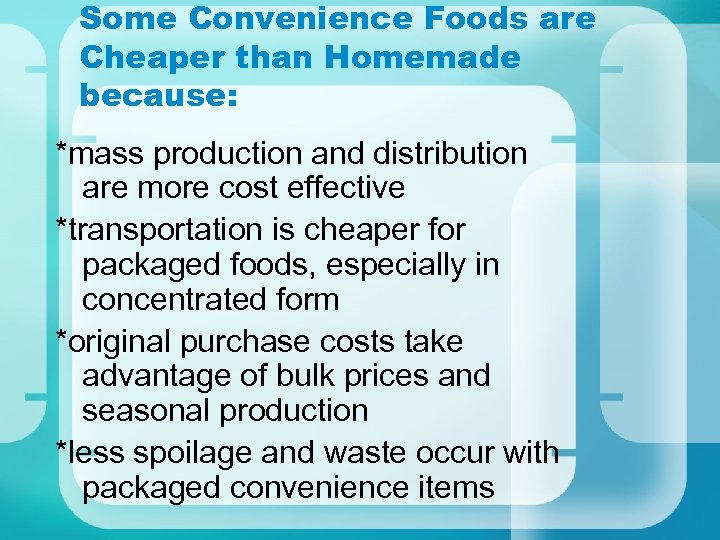 Some Convenience Foods are Cheaper than Homemade because: *mass production and distribution are more