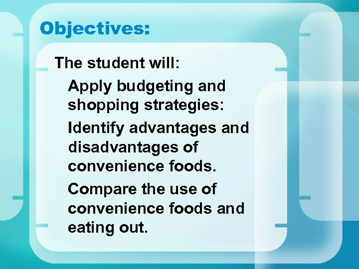Objectives: The student will: Apply budgeting and shopping strategies: Identify advantages and disadvantages of