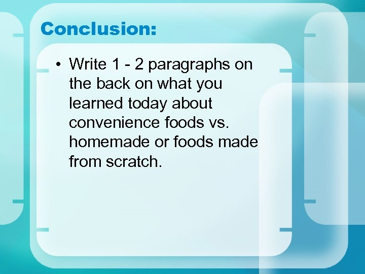 Conclusion: • Write 1 - 2 paragraphs on the back on what you learned