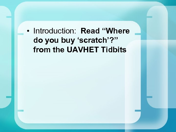"• Introduction: Read ""Where do you buy 'scratch'? "" from the UAVHET Tidbits"