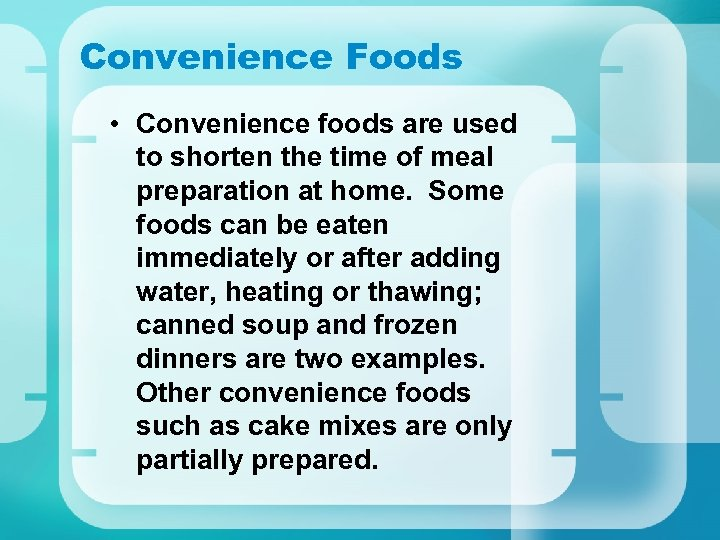 Convenience Foods • Convenience foods are used to shorten the time of meal preparation